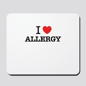 I Love ALLERGY Mousepad