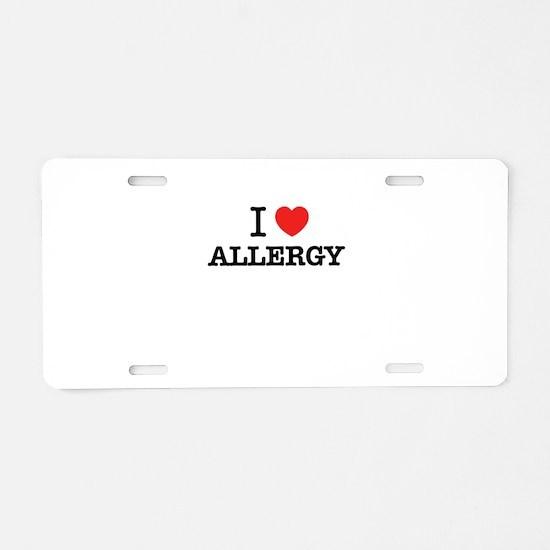 I Love ALLERGY Aluminum License Plate