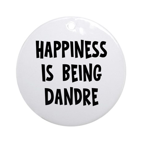 Happiness is being Dandre Ornament (Round)