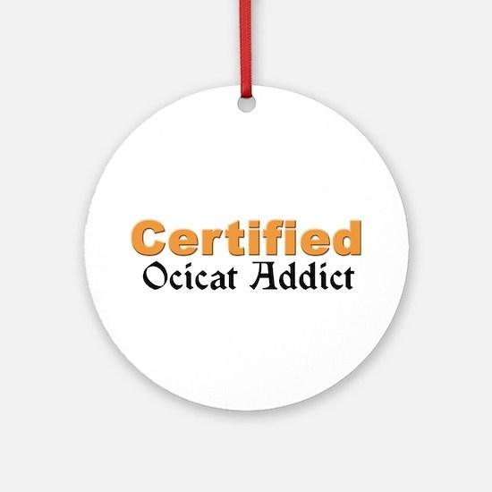 Certified Ocicat Addict Ornament (Round)