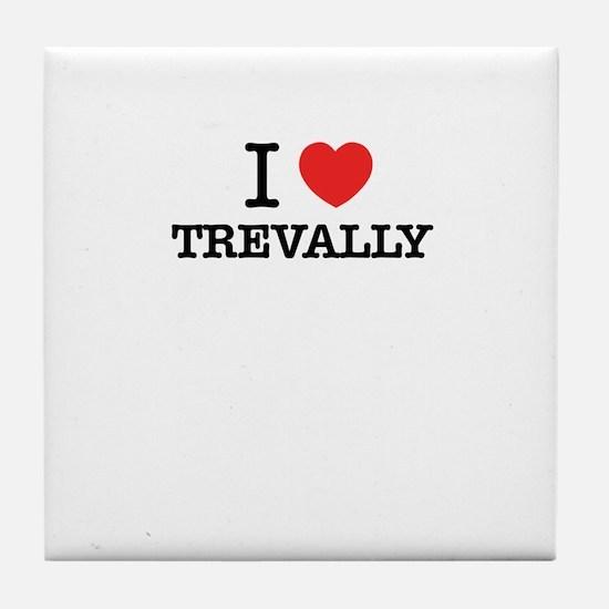 I Love TREVALLY Tile Coaster