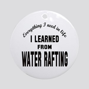I learned from Water Rafting Round Ornament