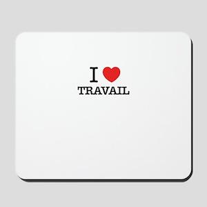I Love TRAVAIL Mousepad