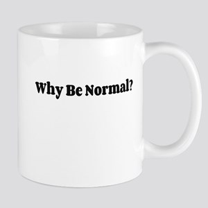 Why Be Normal? Mugs