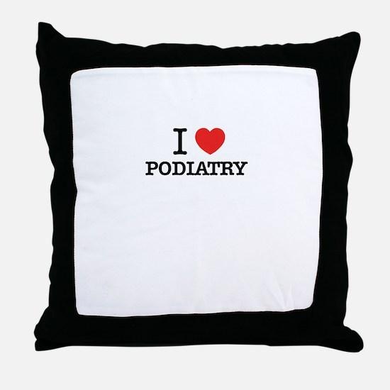 I Love PODIATRY Throw Pillow