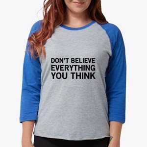 Don't Believe Everything You Think Long Sleeve T-S