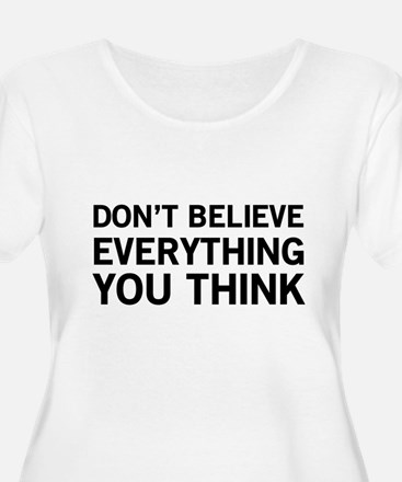 Don't Believe Everything You Think Plus Size T-Shi