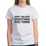 Dont believe everything Women's T-Shirt