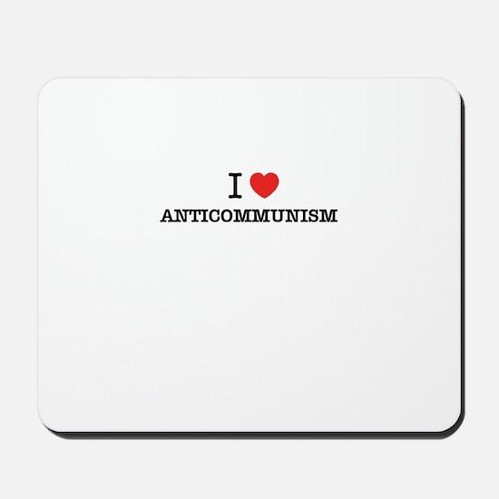 I Love ANTICOMMUNISM Mousepad