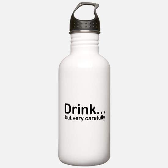 Drink, but very carefu Water Bottle