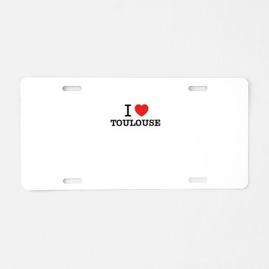 I Love TOULOUSE Aluminum License Plate