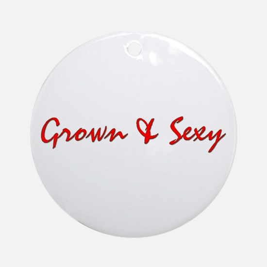 Grown & Sexy Ornament (Round)