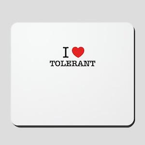 I Love TOLERANT Mousepad