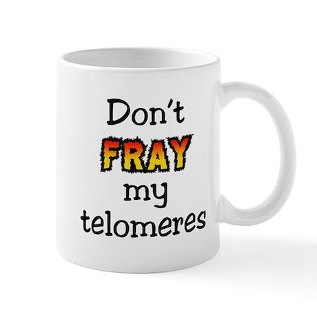 Don't Fray My Telomeres Mug