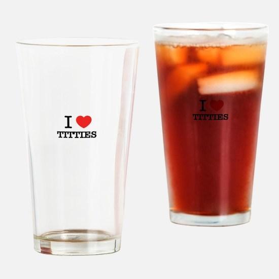 I Love TITTIES Drinking Glass