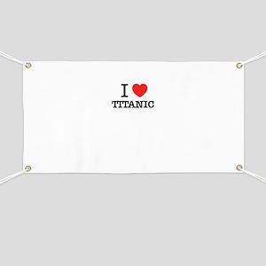 I Love TITANIC Banner