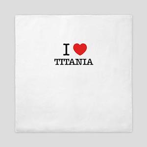 I Love TITANIA Queen Duvet