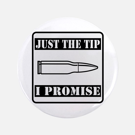 "Just The Tip I Promise 3.5"" Button"