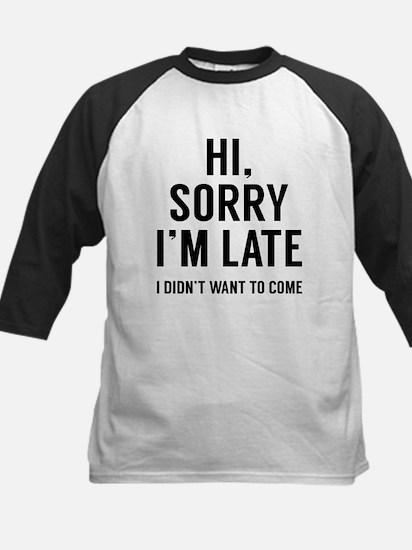 Hi, Sorry I'm Late Baseball Jersey