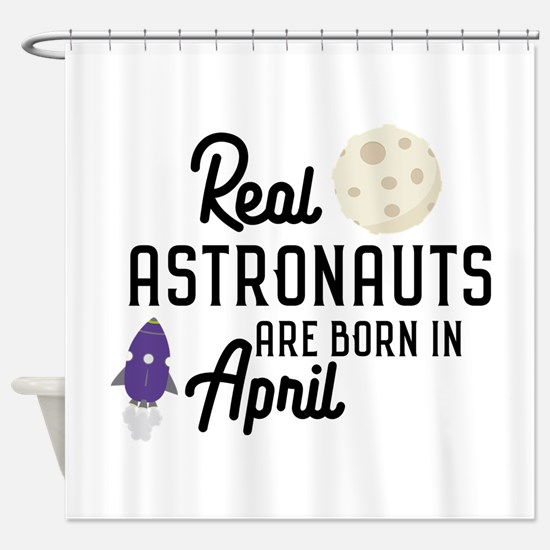 Astronauts are born in April Cv34m Shower Curtain