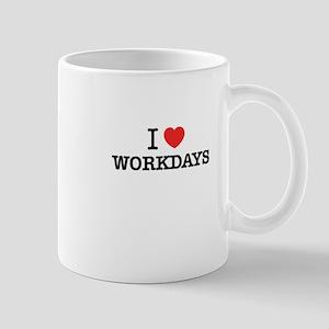 I Love WORKDAYS Mugs