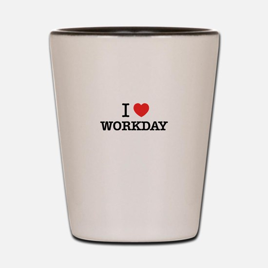I Love WORKDAY Shot Glass