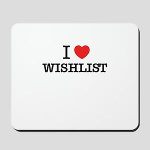 I Love WISHLIST Mousepad