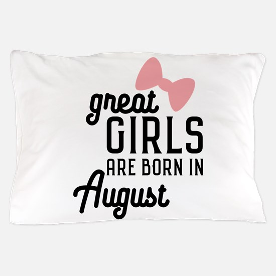 Great Girls are born in August Cz4dd Pillow Case