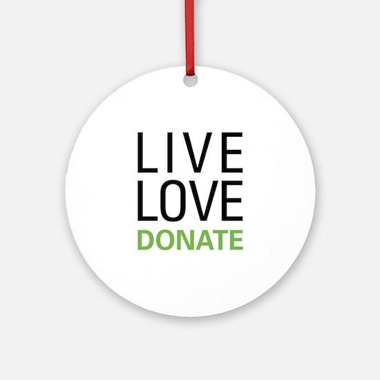 Live Love Donate Ornament (Round)
