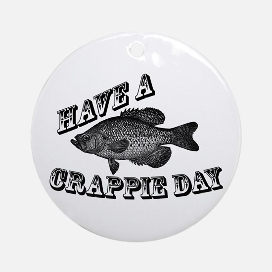 Have a Crappie Day Ornament (Round)
