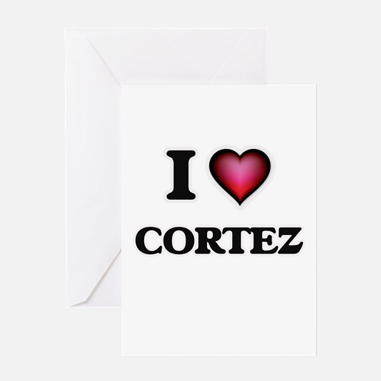 I Love Cortez Greeting Cards