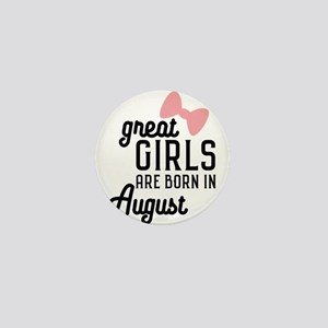 Great Girls are born in August Cz4dd Mini Button