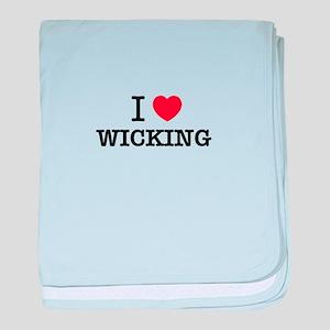 I Love WICKING baby blanket