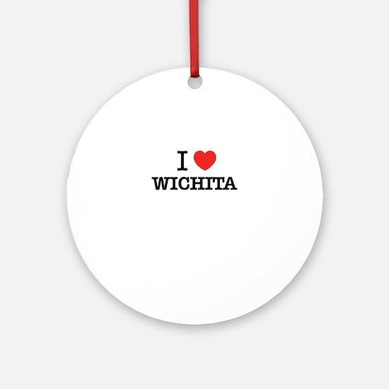 I Love WICHITA Round Ornament