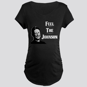 Gary Johnson - Feel the Johnson Maternity T-Shirt