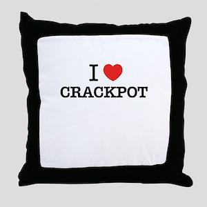 I Love CRACKPOT Throw Pillow