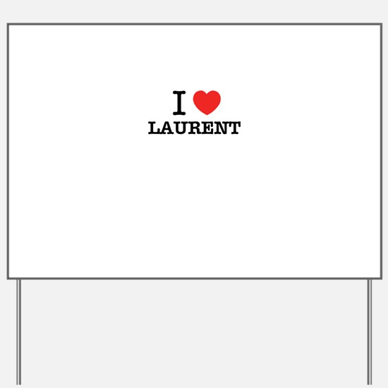 I Love LAURENT Yard Sign