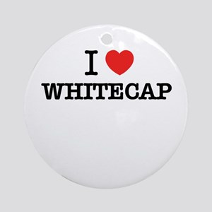 I Love WHITECAP Round Ornament