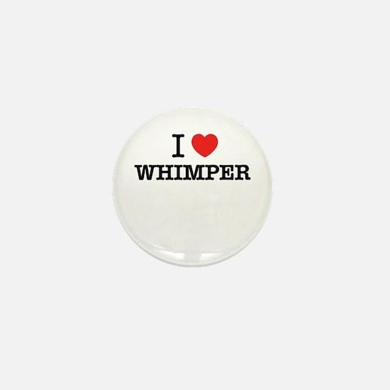 I Love WHIMPER Mini Button