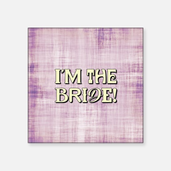 I'M THE BRIDE! Sticker