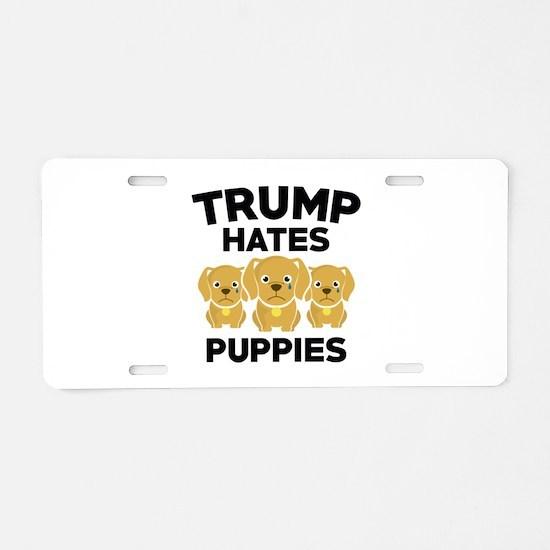 Trump Hates Puppies Aluminum License Plate