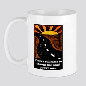 THE ROAD YOU'RE ON.. Mug