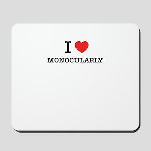 I Love MONOCULARLY Mousepad