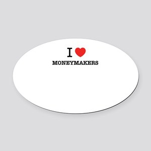 I Love MONEYMAKERS Oval Car Magnet