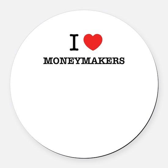 I Love MONEYMAKERS Round Car Magnet