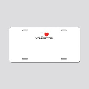 I Love MOLESTATIONS Aluminum License Plate