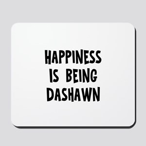 Happiness is being Dashawn Mousepad