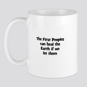 The First Peoples can heal th Mug