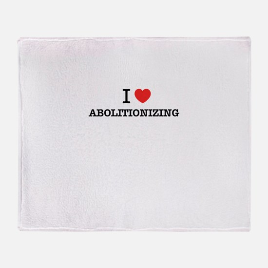 I Love ABOLITIONIZING Throw Blanket