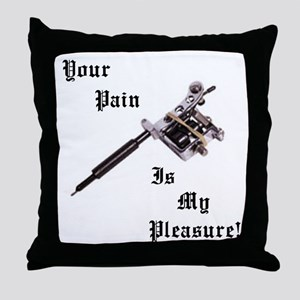 Your pain is my pleasure Throw Pillow
